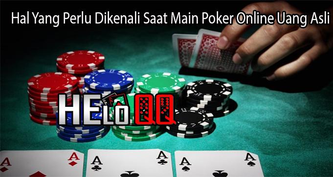 Hal Yang Perlu Dikenali Saat Main Poker Online Uang Asli